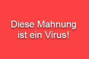 Diese Mahnung ist ein Virus